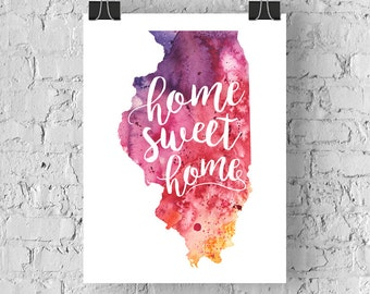 Illinois Home Sweet Home Art Print, IL Watercolor Home Decor Map Print, Giclee State Art, Housewarming Gift, Moving Gift, Hand Lettering