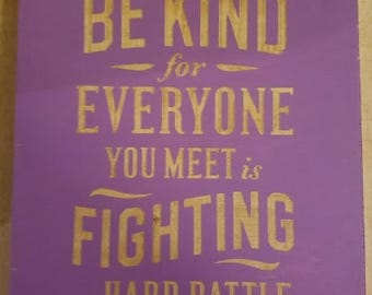 Laser Etched 8 x 10 Wooden Sign Be Kind for Everyone You Meet is Fighting a Hard Battle