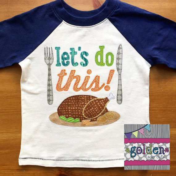 Thanksgiving Let's Do This!  Turkey Dinner Tee, fun and silly, Shirt, Onesie, TShirt, Dress, Tutu, Applique, Let' Eat!
