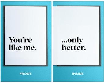 Funny Boyfriend Card - Girlfriend Card - Love Card - You're like me. Only better.