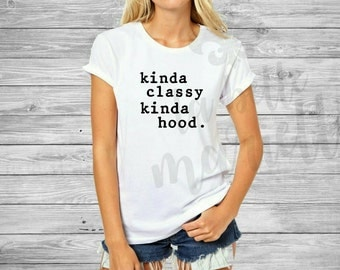 Kinda Classy Kinda Hood Shirt or Tank Top