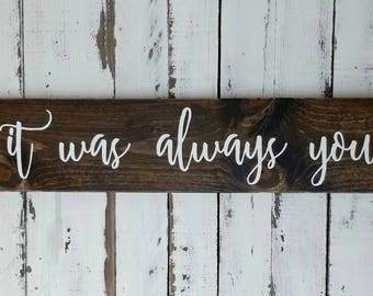 It Was Always You Wood Sign-Farmhouse Decor- Rustic Decor-Anniversary-Wedding-Engagement