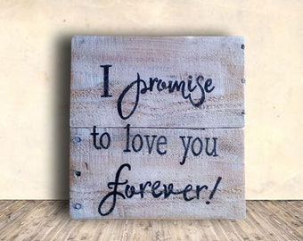 Shabby Chic Love Sign - Wedding Sign - Love Forever Sign - I Promise to Love You Forever Sign - Valentines Gift Idea - Wedding Gift Idea