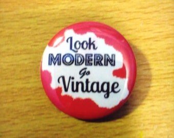 Look MODERN go VINTAGE 25 mm pin badge. Fashion expression