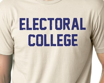 Funny t-shirt, humor, political, election, electoral college, witty, screen print, nerdy, gift, geek, animal house, college, political humor