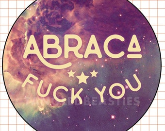 "ABRACA F*CK YOU - 2.25"" button"