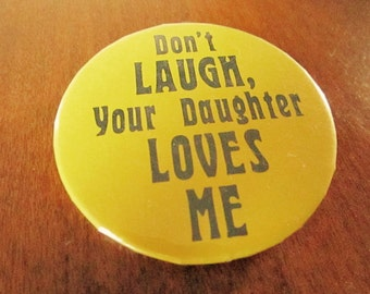 """Vintage """"Dont Laugh, Your Daughter Loves Me"""" Pin"""