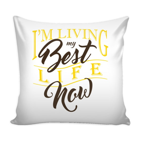Pillow Cover - I'm Living My Best Life Now
