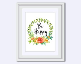 Be Happy flower wreath print - Be Happy quote - home decor wall art - Inspirational Quote - home wall art - Instant download - Home decor