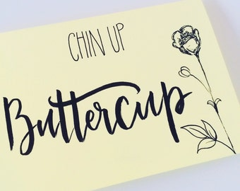 Chin up buttercup! Summer yellow greetings card. Calligraphy quote. Greetings card.