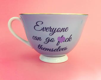 Everyone Can Go F*ck Themselves | Swear Teacup | Funny Rude Insult Obscenity Profanity | Unique Gift Idea