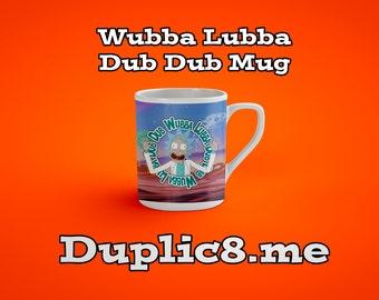 Custom Wubba Lubba Dub Dub mug