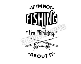 If I'm Not Fishing I'm thinking about it svg dxf pdf studio jpg, Thinking About Fishing, Thinking about Fishing SVG Studio