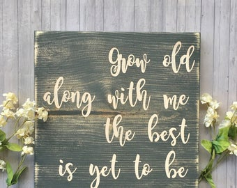 Grow old along with me the best is yet to be, grow old with me, wood sign, wedding sign, home decor, wedding gift, anniversary gift, rustic