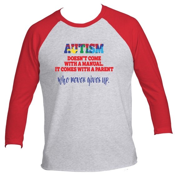 Autism Doesn't come with a Manual It comes with Parent who never gives up T-Shirt Raglan