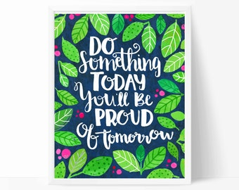 Do Something Today You'll be Proud of Tomorrow Art Print - handmade, watercolor, Home Decor Wall Art, Motivational, inspirational, hand made