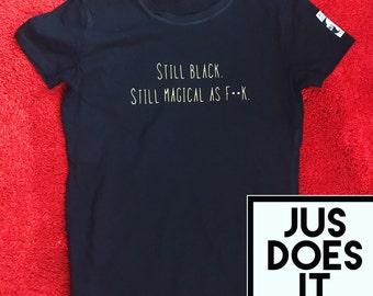 Still Black. Still Magical as Fu** T-Shirt