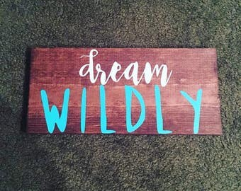 Dream Wildly Wooden Sign