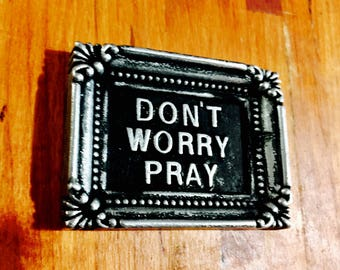 Don't Worry Pray Wall Plaque/Paperweight