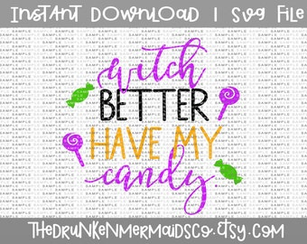 Witch Better Have My Candy SVG - Witch svg - Halloween svg - Halloween - Witch Please - Fall svg - Witch hat svg - SVG - png - Vector