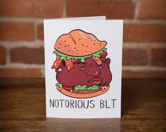 Notorious BLT Greeting Card - Birthday, 90s, rapper, bacon, biggie smalls, foodie, brooklyn, new york, funny, gift, unique, joke, punny, rap