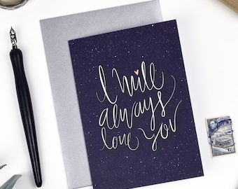 I Will Always Love You Card - Valentines Card - Anniversary Card - Engagement Card - Wedding Card - Love Card - Calligraphy Print