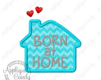 Born at Home Applique Machine Embroidery Design Digital File 3x3 4x4 5x5 6x6 7x7 8x8 House hearts baby INSTANT DOWNLOAD