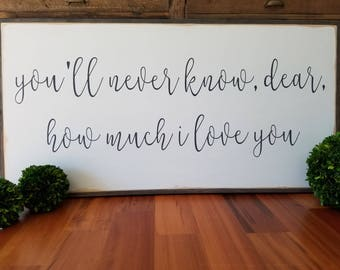 You'll Never Know Dear How Much I Love You Framed Sign 2'x4'|Nursery|Inspirational|Handpainted|Wood Sign