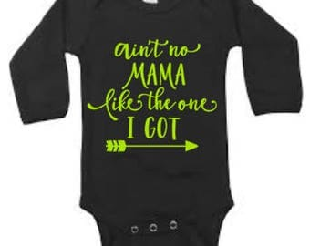 Ain't No Mama Like The One I Got, Baby Onesie Design, Custom Baby Clothes, Personalized Baby Clothes