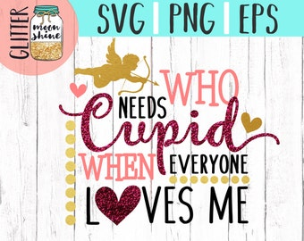 Who Needs Cupid svg png Files for Cutting Machines Cameo Cricut, Valentine, Valentines Day, Baby, Toddler, Sweet, Cute, Heart, Commercial