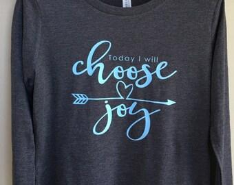 Today I Will Choose Joy long sleeve shirt   Choose Joy shirt   Women's long sleeve shirt   Women's shirt   Women's long sleeve   Joy shirt