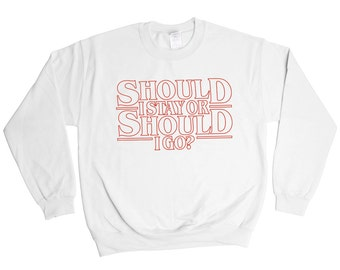 Should I Say Or Should I Go Sweatshirt - Stranger Things The Clash Sweater - Mens Womens - Holiday Sweater Pullover Oversize Sweat Shirt Top