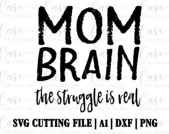 Mom Brain SVG Cutting File, Ai, Png and Dxf Files | Instant Download | Cricut and Silhouette | Mom Life