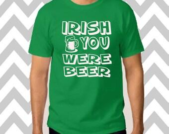 Irish You Were Beer St. Patrick's Day Unisex T-Shirt Drinking Shirt Funny St. Patty's Day Tee Green Beer Shirt Irish Shirt Shamrock Tee