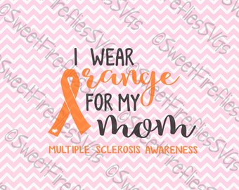 Multiple Sclerosis SVG, PNG, eps, & dxf Cricut Explore + More. I Wear Orange for My Mom, MS quotes for custom tanks, tees, prints and more