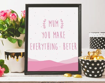 mum you make everything better, mothers day print, mother's day card, i love you mom, pink print, mum gift, printable art, digital print