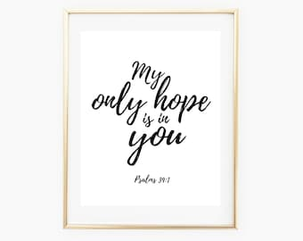 Bible Printable Quote Art -Psalms 39:7 My Only Hope is in You - Printable Quote - Printable Wall Art Decor -  Printable Bible Verse