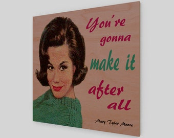 Mary Tyler Moore wood print, Mary Tyler Moore quote, Mary Tyler Moore art, You're gonna make it after all