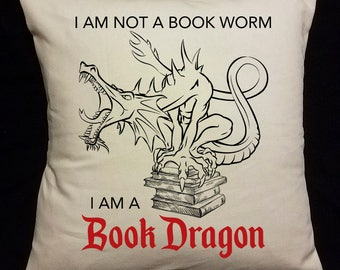 Pillow Cover, insert included, I Am Not A Book Worm, I Am A Book Dragon,