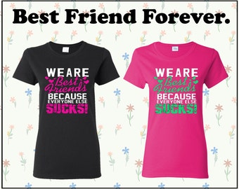 We Are Best Friend Because Everyone Else Sucks Shirt Bff Shirts Bff T Shirt Best Friend Shirt Best Friend Forever Women Shirt Ladies Shirts