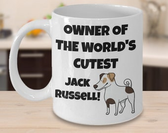 Jack Russell Terrier Mug - Owner of the World's Cutest Jack Russell - Jack Russell Terrier Gift - Jack Russell Mom or Dad Tea, Coffee Cup
