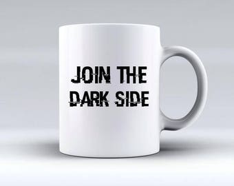 Join The Dark Side Mug   Offensive Mugs   Funny Gifts