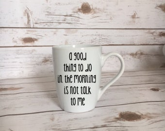 A good thing to do in the morning is not talk to me coffee mug