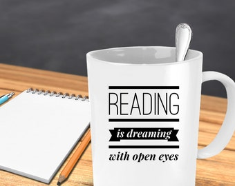 Reading is Dreaming  Coffee Mug - A Perfect Gift for Christmas and Special Ocations, 11 and 15 Oz