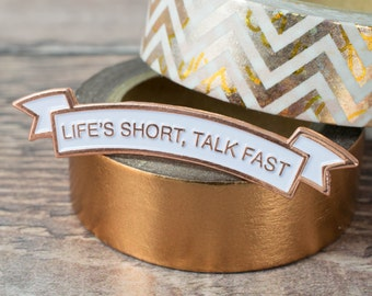 Gilmore Girls Pin - Life's Short Talk Fast - Lauren Graham - Enamel Pin - Pin Badge - Gilmore Girls Gift - White - Copper - Copper Boom
