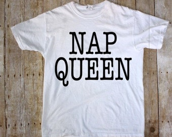 Nap Queen Tee - Nap Queen Shirt - Nap Queen T-Shirt - Nap Shirt - Funny Shirt - Nap Queen Top - Nap Shirt - Nap Queen Tee - Nap Queen Shirts