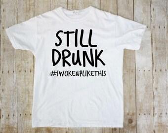 Drunk Shirt - Hungover Shirt - I woke up like this Shirt - Funny Drinking Shirts - Funny Mens Shirt - Funny Womens Shirt - Drinking Shirts