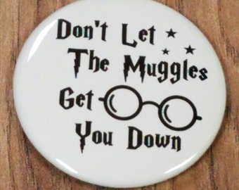 """Don't Let The Muggles Get You Down 2.25"""" Pinback Button  or  Magnet"""