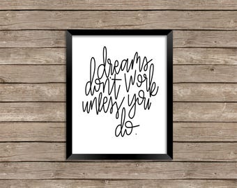 Dreams Don't Work Unless You Do - print