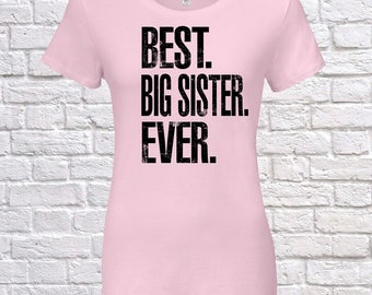 Best Big Sister Ever, Big Sister Gift, Big Sister Birthday, Big Sister Tshirt, Big Sister Gift Idea, Baby Shower, ,